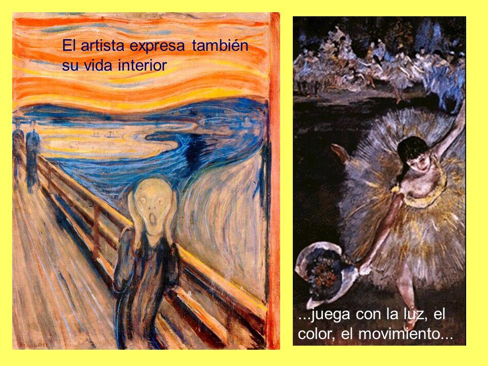 El artista expresa también su vida interior...juega con la luz, el color, el movimiento...