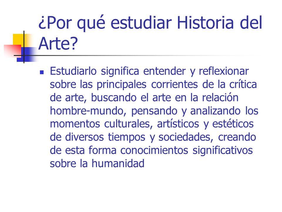 ¿Por qué estudiar Historia del Arte? Estudiarlo significa entender y reflexionar sobre las principales corrientes de la crítica de arte, buscando el a