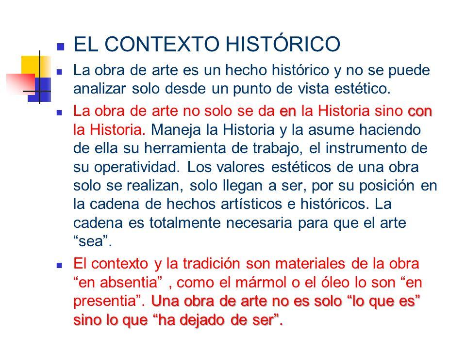 EL CONTEXTO HISTÓRICO La obra de arte es un hecho histórico y no se puede analizar solo desde un punto de vista estético. encon La obra de arte no sol