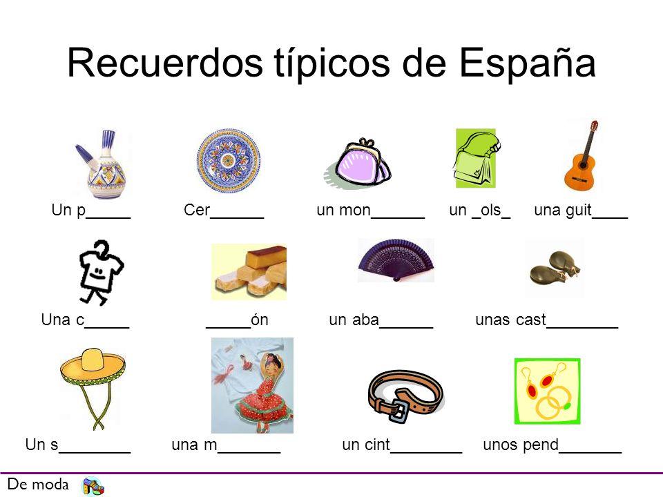 Recuerdos típicos de España De moda Un p_____Cer______un mon______un _ols_ una guit____ Una c_____ _____ón un aba______ unas cast________ Un s________