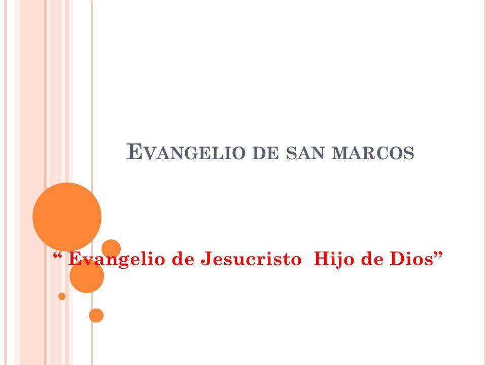 E VANGELIO DE SAN MARCOS Evangelio de Jesucristo Hijo de Dios