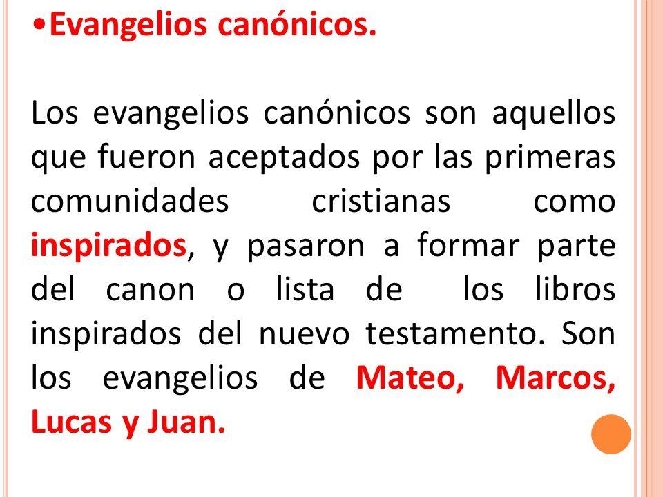 Evangelios canónicos. Los evangelios canónicos son aquellos que fueron aceptados por las primeras comunidades cristianas como inspirados, y pasaron a