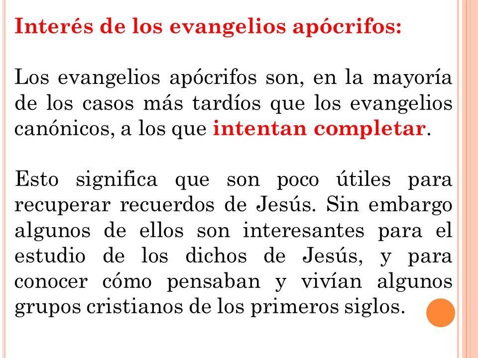 Interés de los evangelios apócrifos: Los evangelios apócrifos son, en la mayoría de los casos más tardíos que los evangelios canónicos, a los que inte