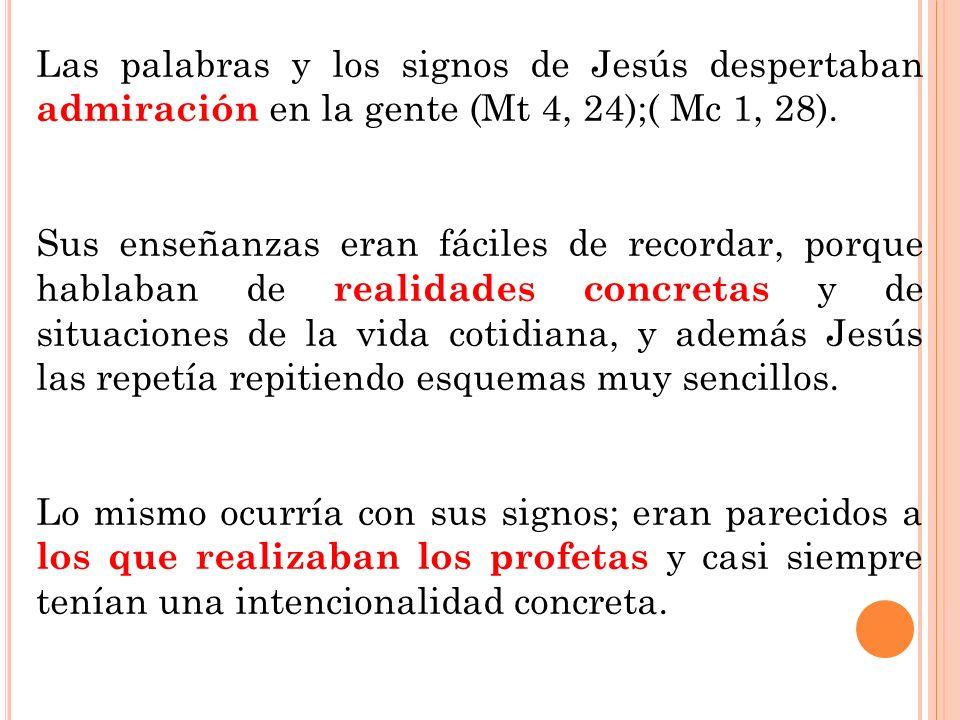 Las palabras y los signos de Jesús despertaban admiración en la gente (Mt 4, 24);( Mc 1, 28). Sus enseñanzas eran fáciles de recordar, porque hablaban
