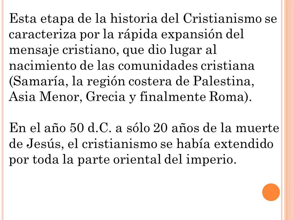 Esta etapa de la historia del Cristianismo se caracteriza por la rápida expansión del mensaje cristiano, que dio lugar al nacimiento de las comunidade