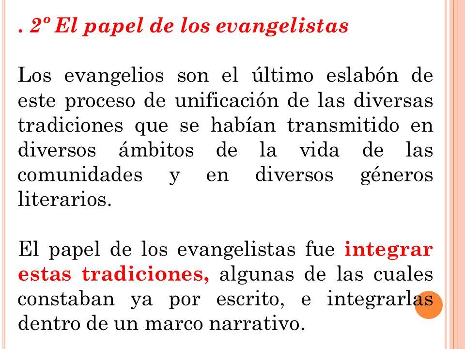 . 2º El papel de los evangelistas Los evangelios son el último eslabón de este proceso de unificación de las diversas tradiciones que se habían transm