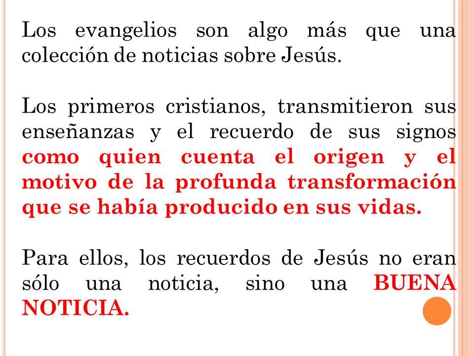 Los evangelios son algo más que una colección de noticias sobre Jesús. Los primeros cristianos, transmitieron sus enseñanzas y el recuerdo de sus sign