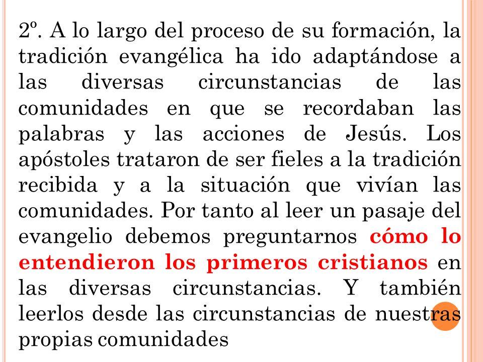 2º. A lo largo del proceso de su formación, la tradición evangélica ha ido adaptándose a las diversas circunstancias de las comunidades en que se reco
