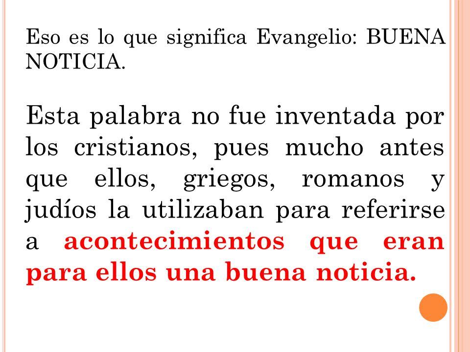 El evangelio antes de Jesús El término evangelio se utilizaba sobre todo en la propaganda imperial.