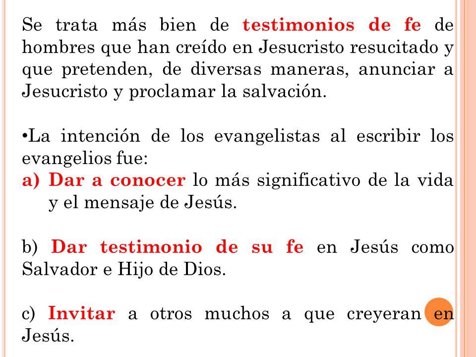 Se trata más bien de testimonios de fe de hombres que han creído en Jesucristo resucitado y que pretenden, de diversas maneras, anunciar a Jesucristo