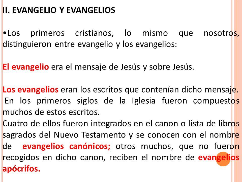 II. EVANGELIO Y EVANGELIOS Los primeros cristianos, lo mismo que nosotros, distinguieron entre evangelio y los evangelios: El evangelio era el mensaje