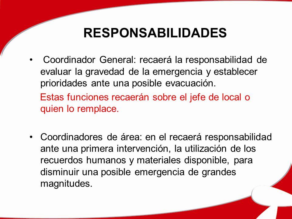 RESPONSABILIDADES Coordinador General: recaerá la responsabilidad de evaluar la gravedad de la emergencia y establecer prioridades ante una posible evacuación.