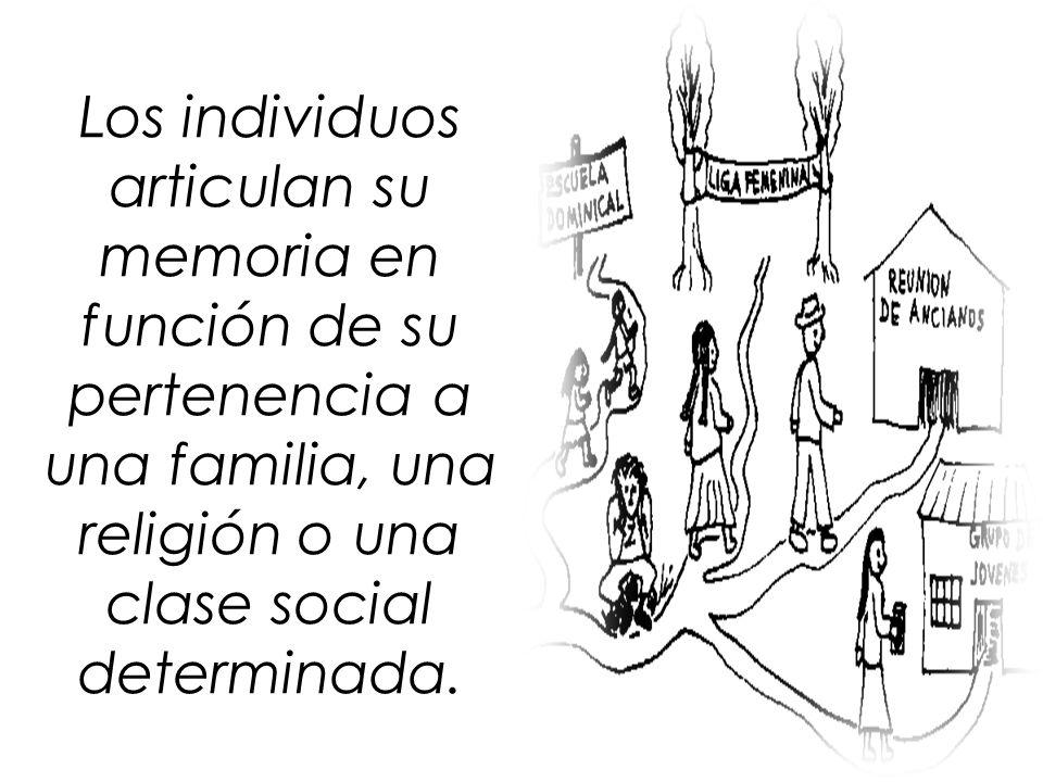 Los individuos articulan su memoria en función de su pertenencia a una familia, una religión o una clase social determinada.