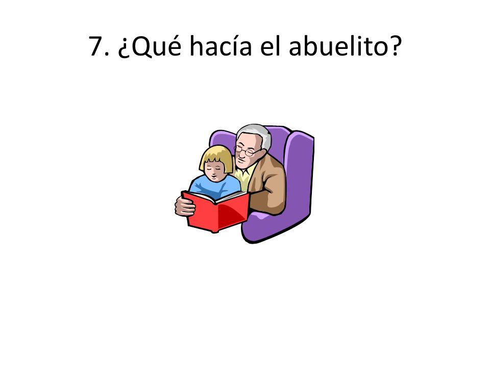 7. ¿Qué hacía el abuelito?