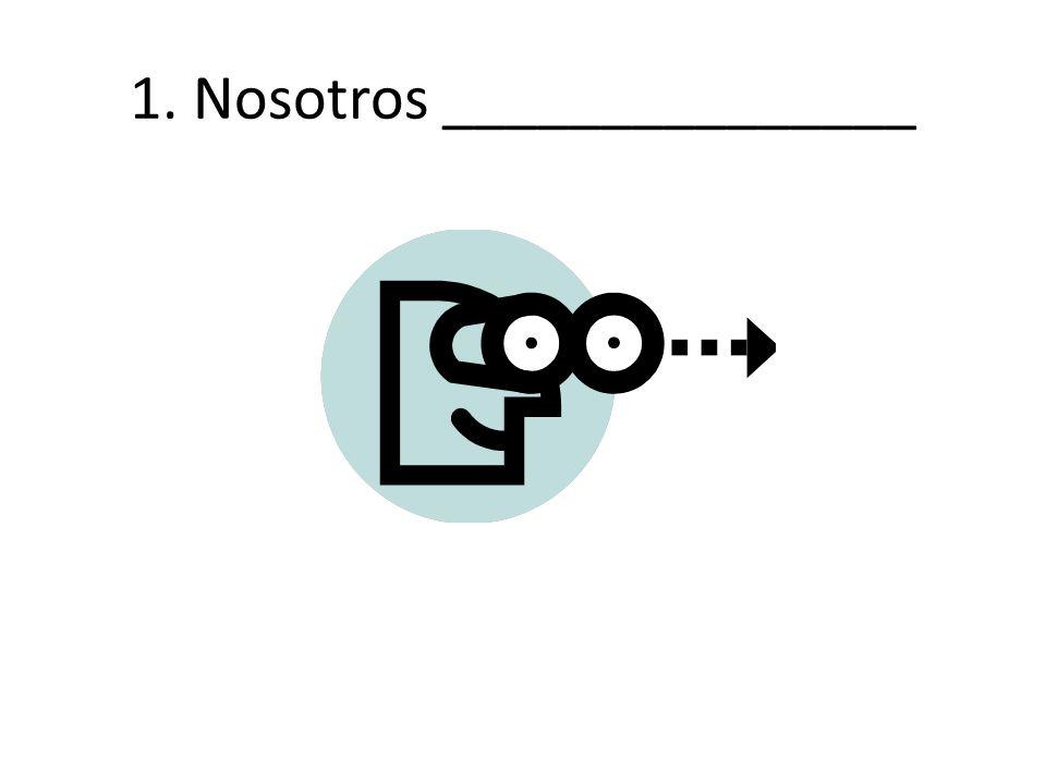 1. Nosotros _______________