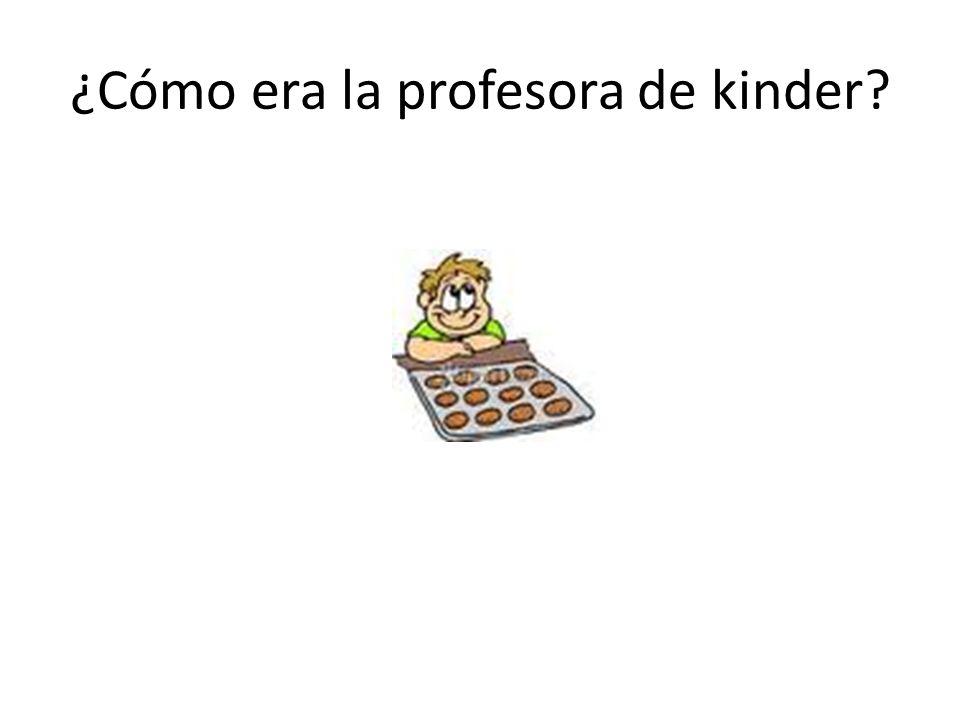 ¿Cómo era la profesora de kinder?