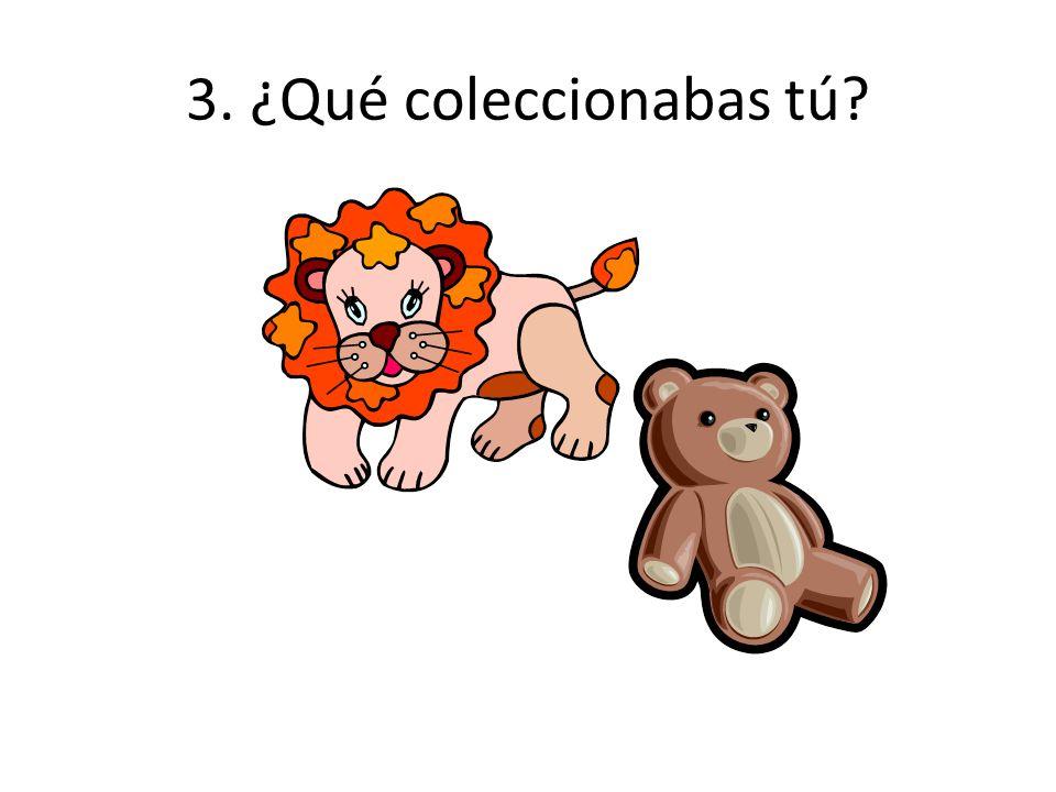 3. ¿Qué coleccionabas tú?