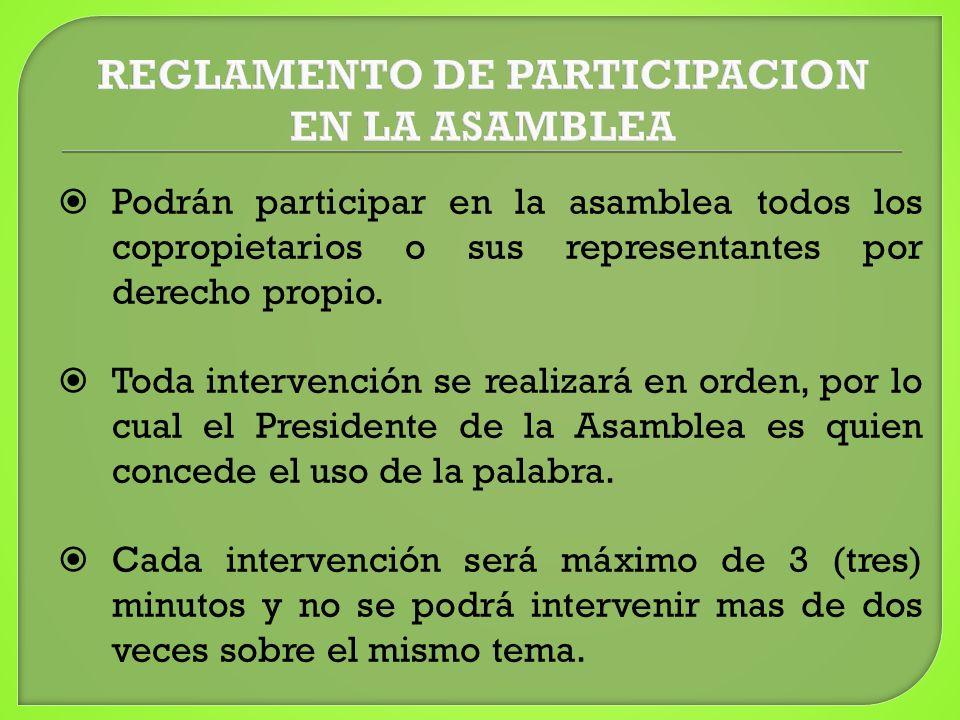 Podrán participar en la asamblea todos los copropietarios o sus representantes por derecho propio. Toda intervención se realizará en orden, por lo cua