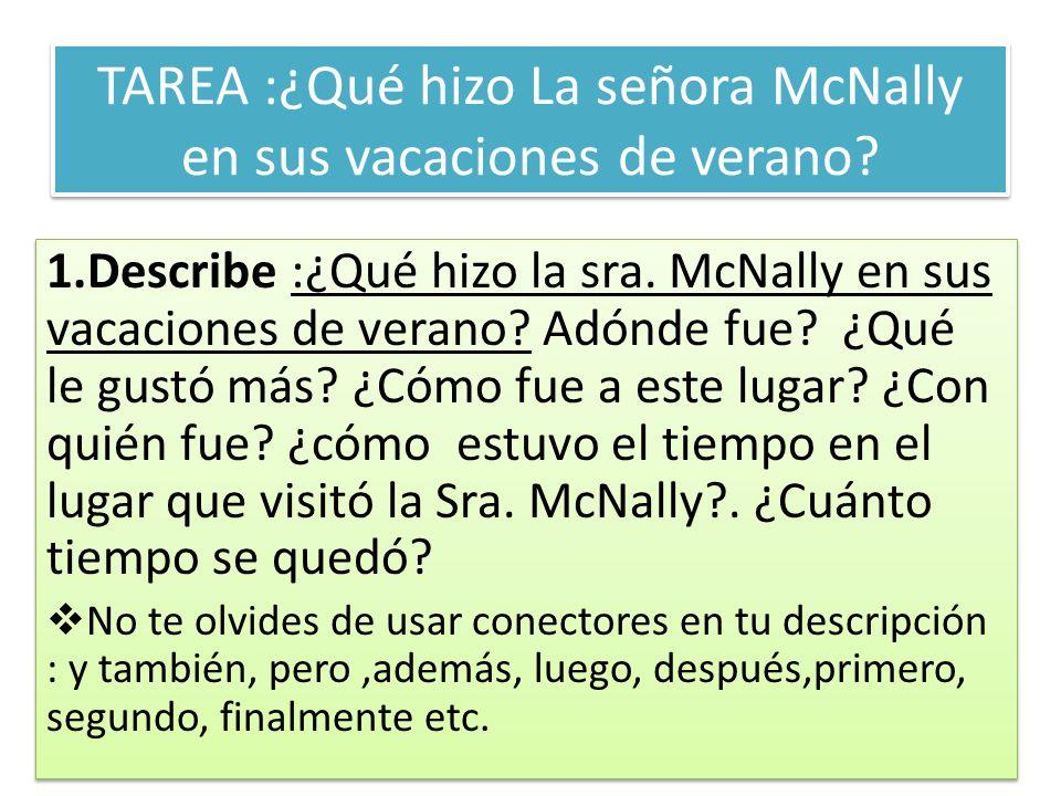 TAREA :¿Qué hizo La señora McNally en sus vacaciones de verano? 1.Describe :¿Qué hizo la sra. McNally en sus vacaciones de verano? Adónde fue? ¿Qué le