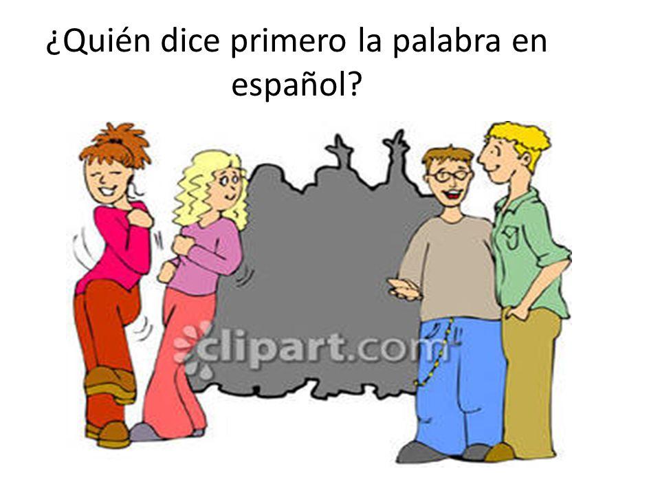 ¿Quién dice primero la palabra en español?