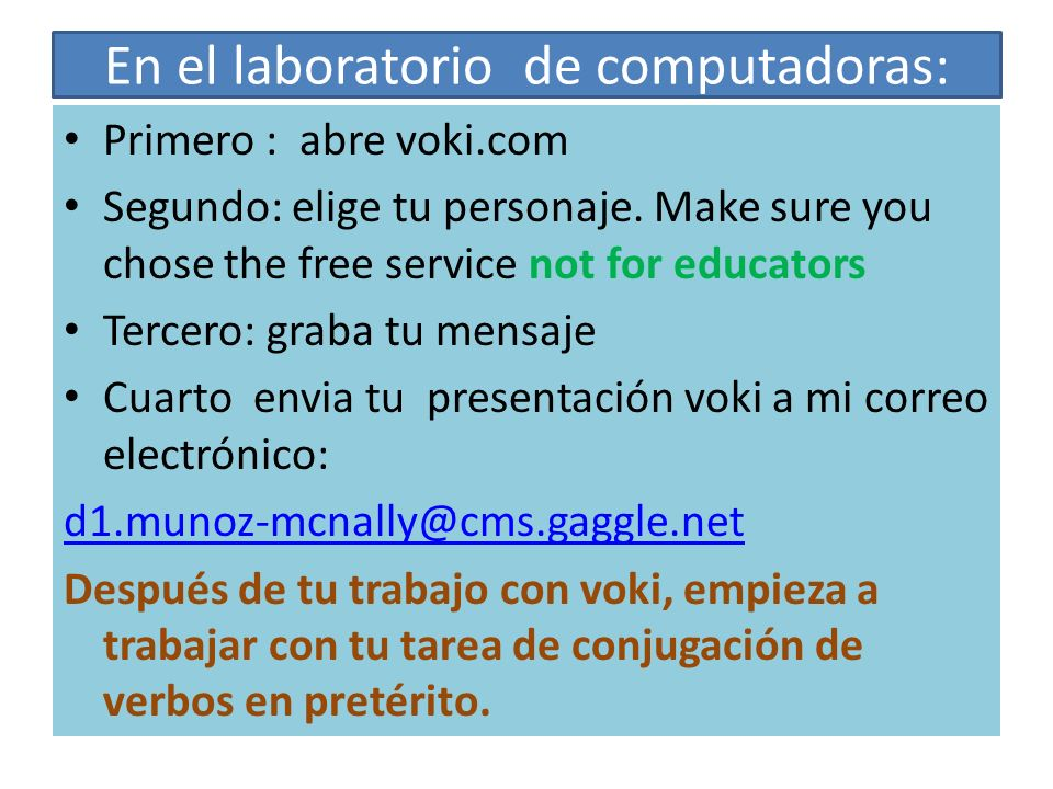 En el laboratorio de computadoras: Primero : abre voki.com Segundo: elige tu personaje. Make sure you chose the free service not for educators Tercero