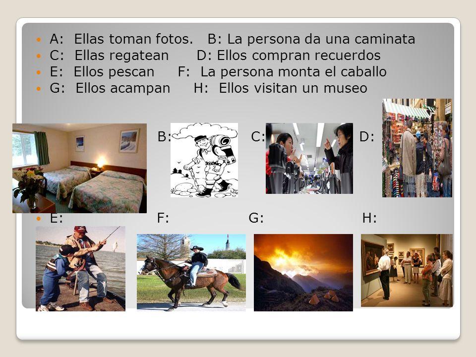 A: Ellas toman fotos. B: La persona da una caminata C: Ellas regatean D: Ellos compran recuerdos E: Ellos pescan F: La persona monta el caballo G: Ell