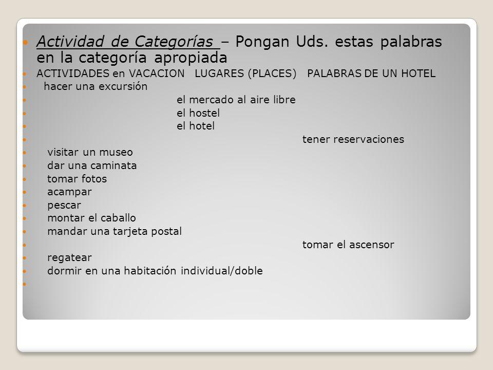 Actividad de Categorías – Pongan Uds. estas palabras en la categoría apropiada ACTIVIDADES en VACACION LUGARES (PLACES) PALABRAS DE UN HOTEL hacer una