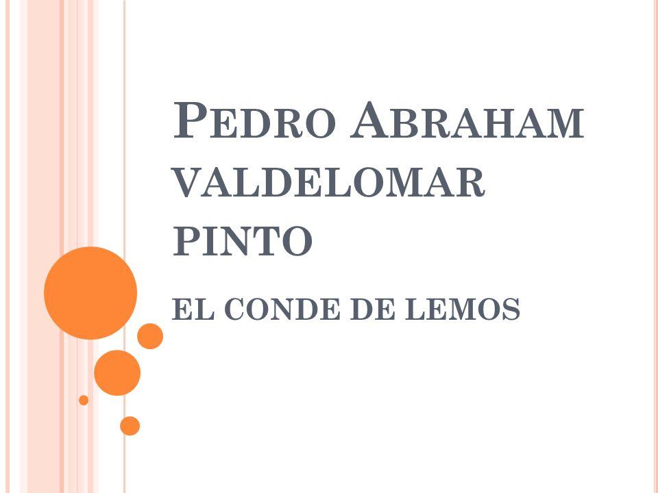 Nombre Pedro Abraham Valdelomar Pinto Nacimiento 27 de abril de 1888 Ica, Perú Defunción 3 de noviembre de 1919 Ayacucho, Perú Seudónimo El Conde de Lemos, Val- Del-Omar Apodos: El Dandy, Zambo Caucato.