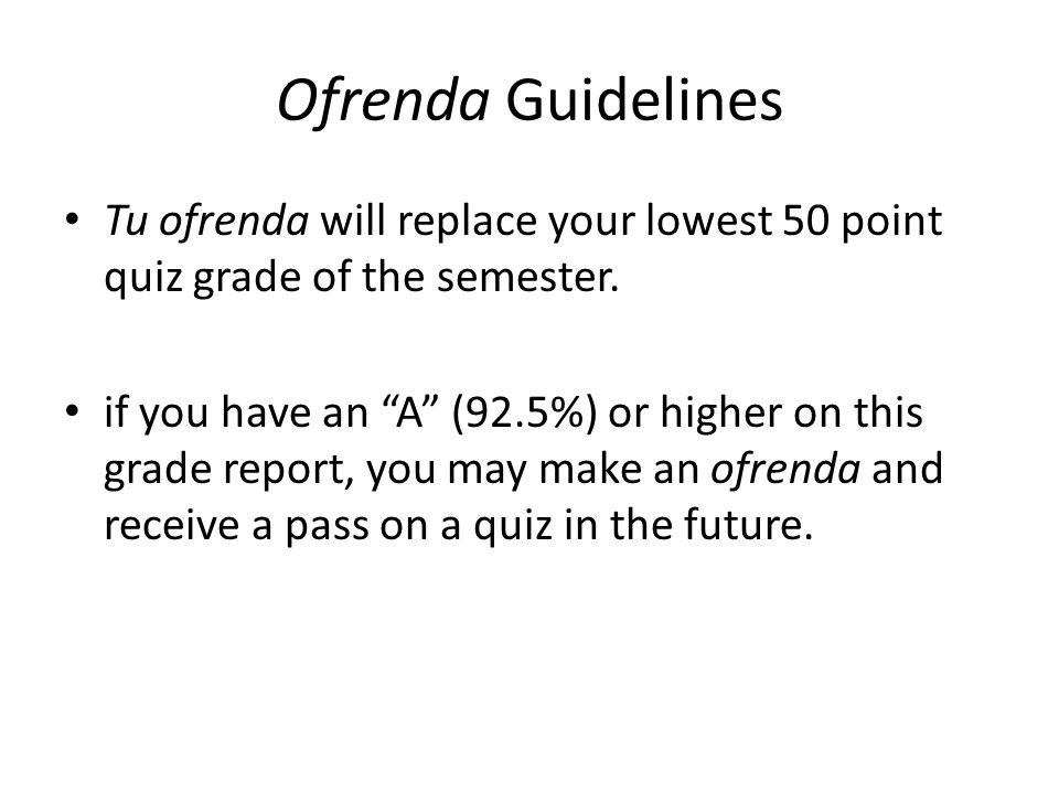 Ofrenda Guidelines Tu ofrenda will replace your lowest 50 point quiz grade of the semester. if you have an A (92.5%) or higher on this grade report, y