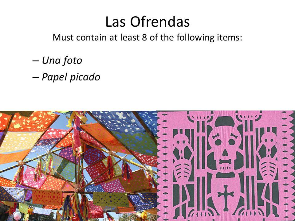 Las Ofrendas Must contain at least 8 of the following items: – Una foto – Papel picado