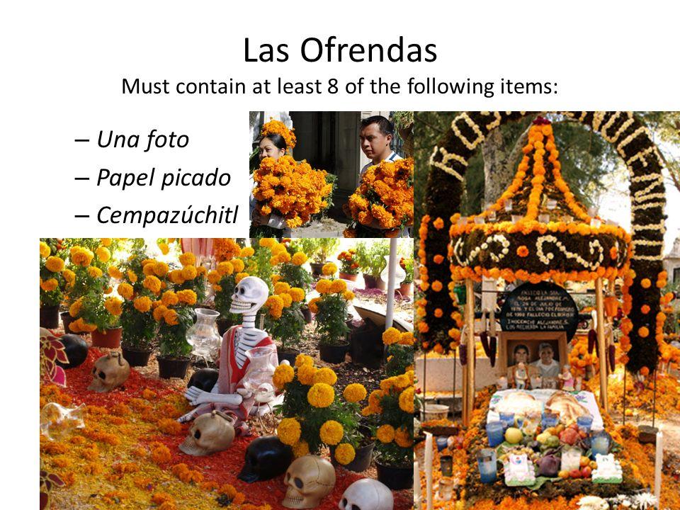 Las Ofrendas Must contain at least 8 of the following items: – Una foto – Papel picado – Cempazúchitl