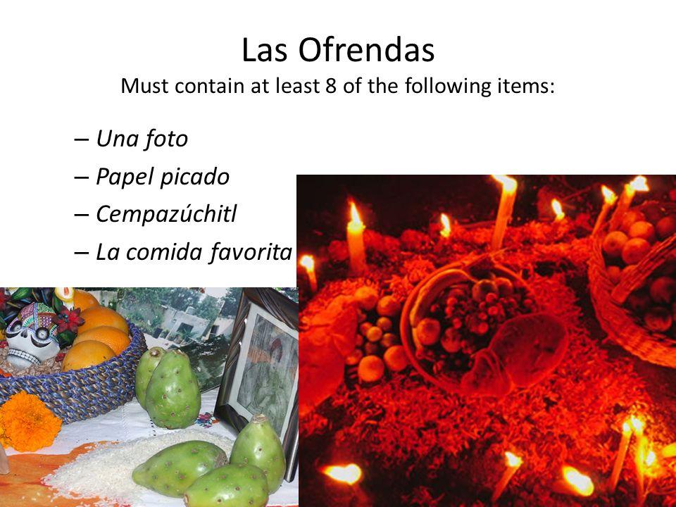 Las Ofrendas Must contain at least 8 of the following items: – Una foto – Papel picado – Cempazúchitl – La comida favorita