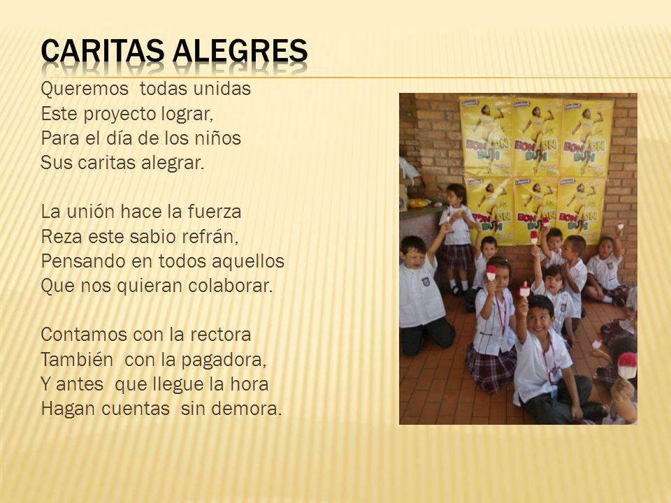 Queremos todas unidas Este proyecto lograr, Para el día de los niños Sus caritas alegrar. La unión hace la fuerza Reza este sabio refrán, Pensando en