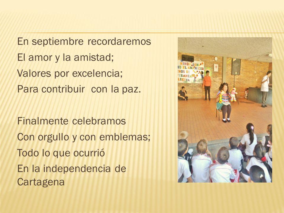 En septiembre recordaremos El amor y la amistad; Valores por excelencia; Para contribuir con la paz. Finalmente celebramos Con orgullo y con emblemas;