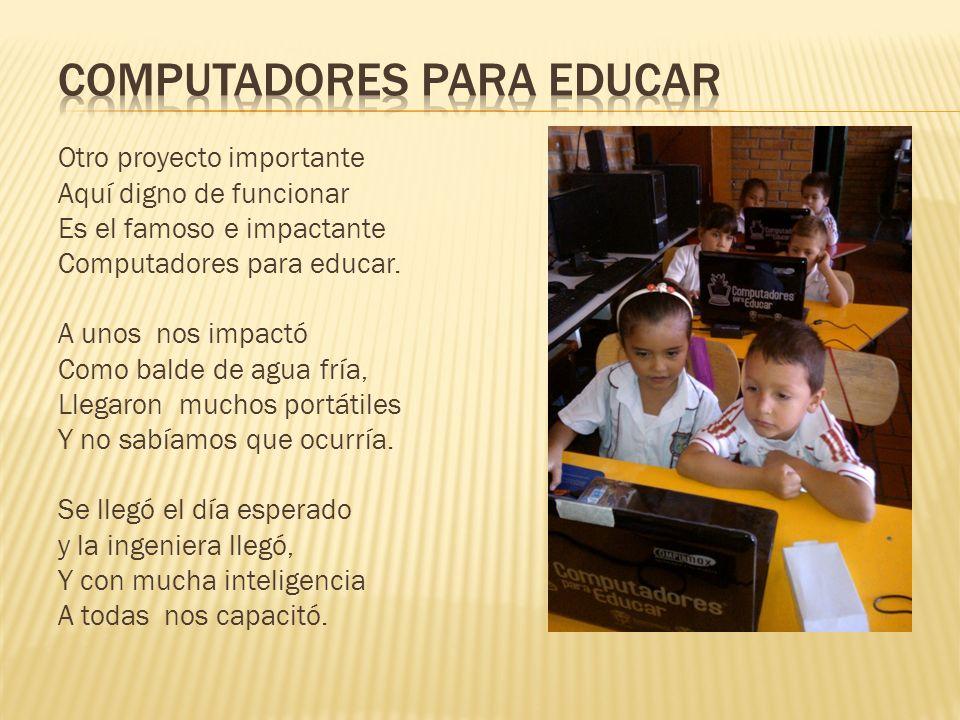 Otro proyecto importante Aquí digno de funcionar Es el famoso e impactante Computadores para educar. A unos nos impactó Como balde de agua fría, Llega