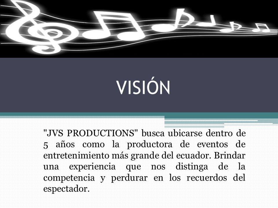 VISIÓN JVS PRODUCTIONS busca ubicarse dentro de 5 años como la productora de eventos de entretenimiento más grande del ecuador.