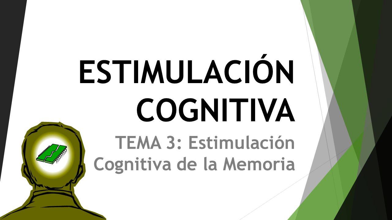 ESTIMULACIÓN COGNITIVA TEMA 3: Estimulación Cognitiva de la Memoria