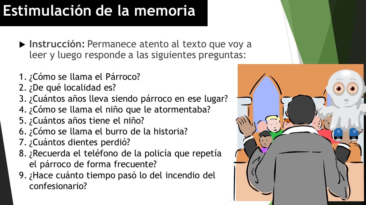 Instrucción: Permanece atento al texto que voy a leer y luego responde a las siguientes preguntas: Estimulación de la memoria 1.¿Cómo se llama el Párr