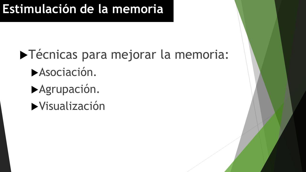 Técnicas para mejorar la memoria: Asociación. Agrupación. Visualización Estimulación de la memoria