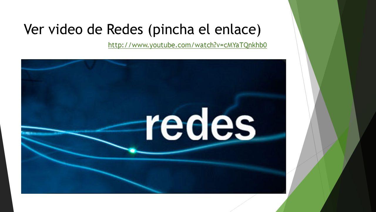 Ver video de Redes (pincha el enlace) http://www.youtube.com/watch?v=cMYaTQnkhb0