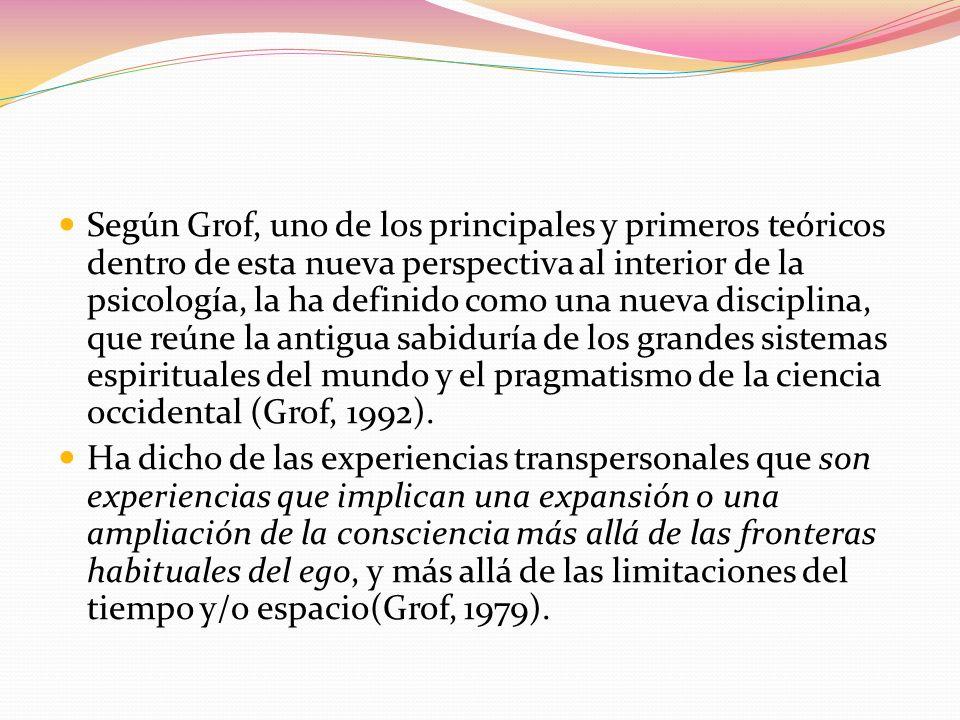 Según Grof, uno de los principales y primeros teóricos dentro de esta nueva perspectiva al interior de la psicología, la ha definido como una nueva di