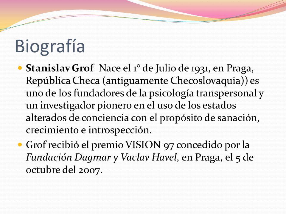 Biografía Stanislav Grof Nace el 1° de Julio de 1931, en Praga, República Checa (antiguamente Checoslovaquia)) es uno de los fundadores de la psicolog