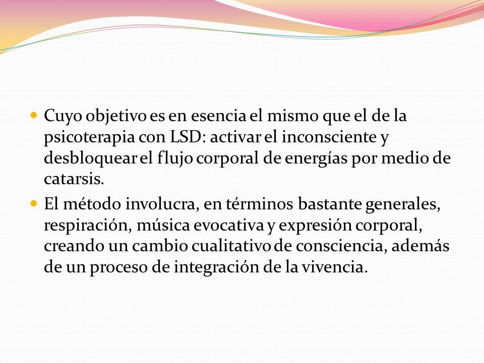 Cuyo objetivo es en esencia el mismo que el de la psicoterapia con LSD: activar el inconsciente y desbloquear el flujo corporal de energías por medio