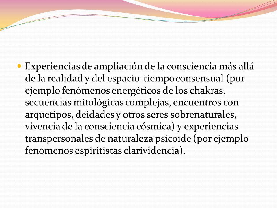Experiencias de ampliación de la consciencia más allá de la realidad y del espacio-tiempo consensual (por ejemplo fenómenos energéticos de los chakras