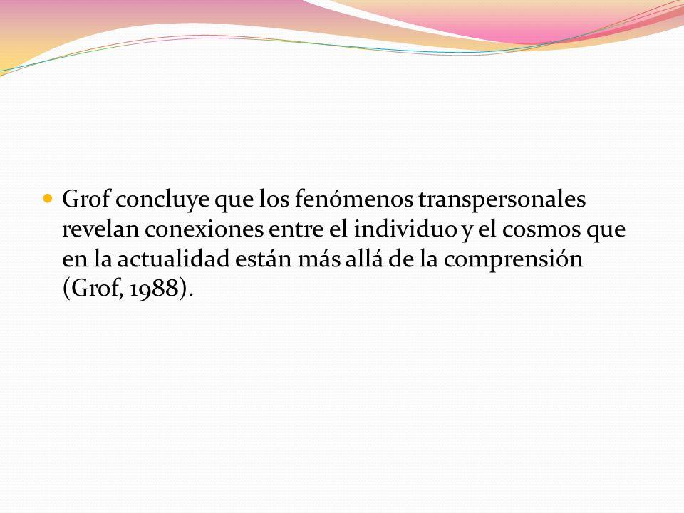 Grof concluye que los fenómenos transpersonales revelan conexiones entre el individuo y el cosmos que en la actualidad están más allá de la comprensió
