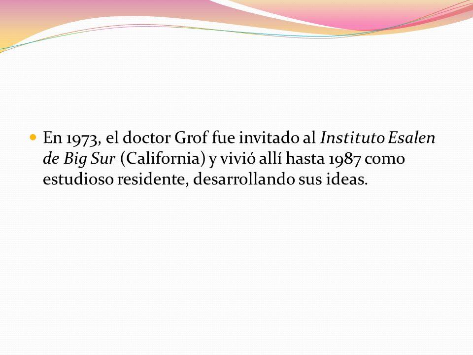 En 1973, el doctor Grof fue invitado al Instituto Esalen de Big Sur (California) y vivió allí hasta 1987 como estudioso residente, desarrollando sus i