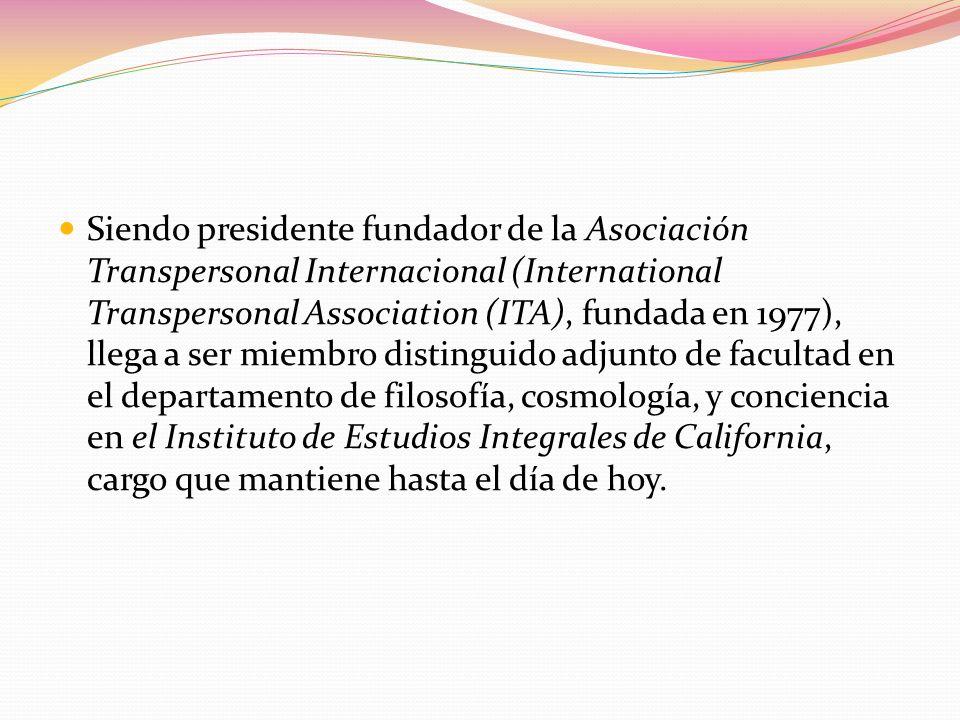 Siendo presidente fundador de la Asociación Transpersonal Internacional (International Transpersonal Association (ITA), fundada en 1977), llega a ser