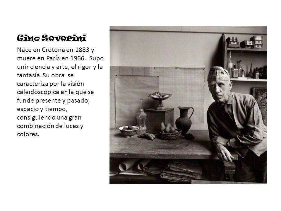 Gino Severini Nace en Crotona en 1883 y muere en París en 1966. Supo unir ciencia y arte, el rigor y la fantasía. Su obra se caracteriza por la visión
