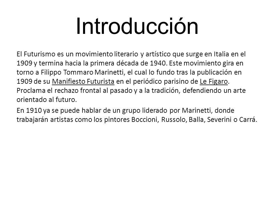 Introducción El Futurismo es un movimiento literario y artístico que surge en Italia en el 1909 y termina hacia la primera década de 1940. Este movimi