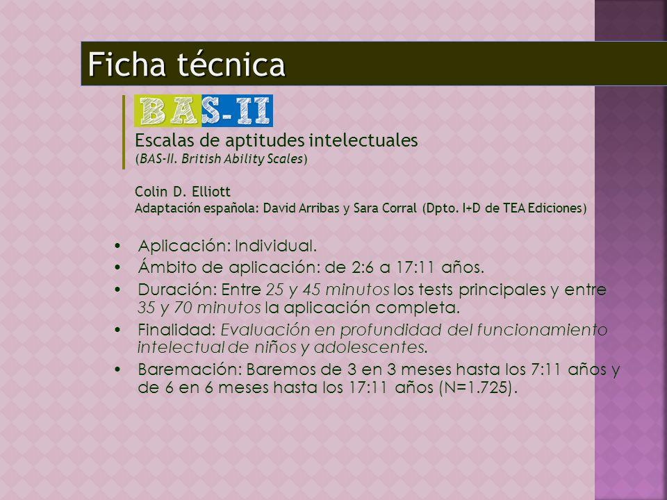 Ficha técnica Escalas de aptitudes intelectuales (BAS-II. British Ability Scales) Colin D. Elliott Adaptación española: David Arribas y Sara Corral (D